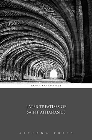 Later Treatises of Saint Athanasius