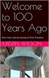 Welcome to 100 Years Ago by Kristin Wilson