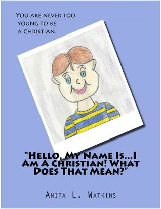 """""""Hello, My Name Is...I Am A Christian! What Does That Mean?"""""""