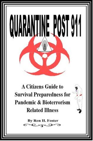 Quarantine Post 911 A Citizens Guide to Survival Preparedness for Pandemic & Bioterrorism Related Illness