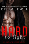 Hard to Fight by Bella Jewel