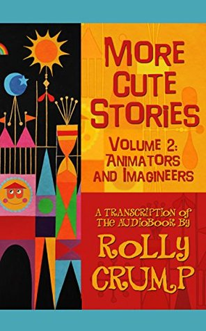 More Cute Stories Vol 2: Animators and Imagineers: Transcribed from the Original Audio Recordings