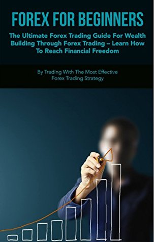 Forex For Beginners The Ultimate Trading Guide Wealth Building Through