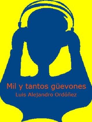 Mil y tantos güevones por Luis Alejandro Ordóñez