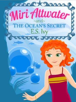 Miri Attwater and the Ocean's Secret (Miri Attwater, Mermaid Princess Adventures Book 1)