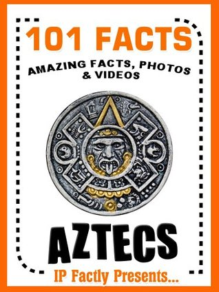 101 Facts... Aztecs! Books for Kids. por IP Factly - FB2 PDF