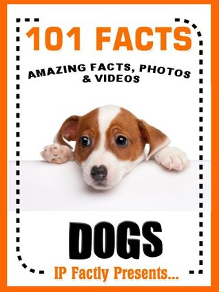 101 Facts... Dogs! Amazing Facts, Photos and Video Links to the World's Best Loved Pet. - EPUB MOBI por IP Factly