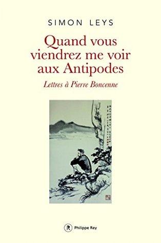 Quand vous viendrez me voir aux antipodes: Lettres à Pierre Boncenne