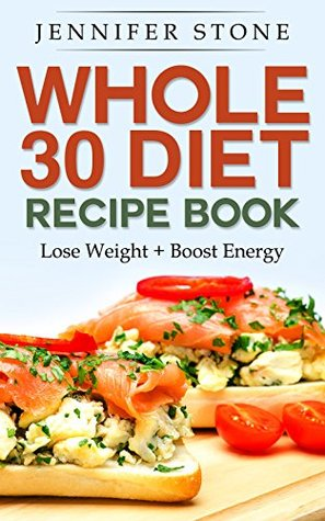 Whole 30 diet recipe lose your weight and boost energy by jennifer 25643267 forumfinder Choice Image