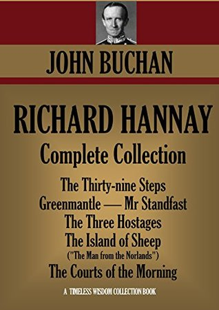 Richard Hannay Complete Collection: The Thirty-nine Steps, Greenmantle, Mr Standfast, The Three Hostages, The Island of Sheep, The Courts of the Morning