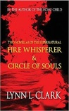 Fire Whisperer & Circle of Souls: Two Novellas of the Supernatural