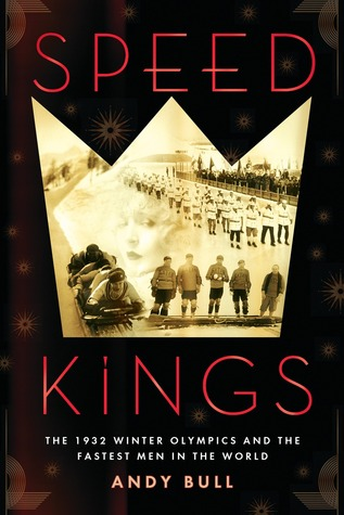 Speed Kings: The 1932 Winter Olympics and the Fastest Men in the World