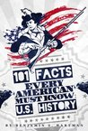 101 Facts Every American Must Know: U.S. History