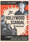 Hollywood Scandal Almanac, The: Twelve Months of Sinister, Salacious, and Senseless History