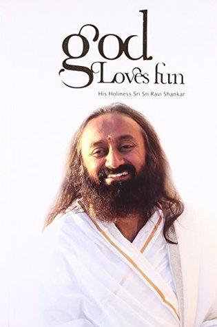 God Loves Fun By Sri Ravi Shankar