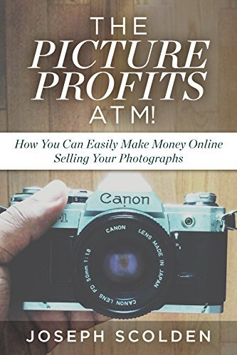 Photography Business: The Picture Profits ATM! - How You Can Easily Make Money Online Selling Your Photographs
