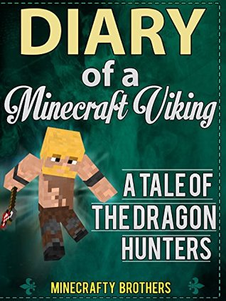 MINECRAFT: Diary of a Minecraft Vicking, A tale of the Dragon Hunters (Unofficial Minecraft books, herobrine mods, Minecraftraft free download)