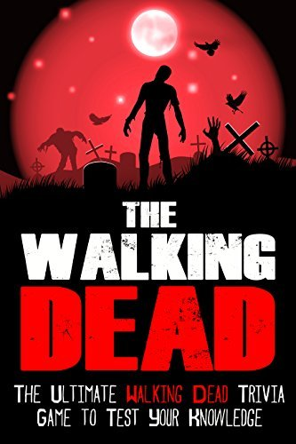 The Walking Dead: The Ultimate Walking Dead Trivia Game To Test Your Knowledge (The Walking Dead, The Walking Dead Comic Kindle, The Walking Dead Comic ... The Walking Dead Comic Book Complete Set 2)