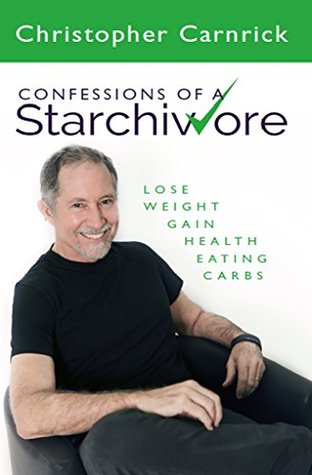 Confessions of a Starchivore: Lose Weight Gain Health Eating Carbs