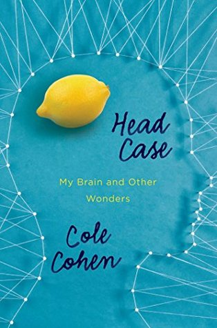 Head Case: My Brain and Other Wonders
