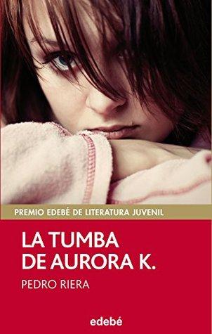 Ebook La tumba de Aurora K. by Pedro Riera DOC!