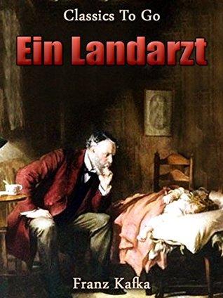 Ein Landarzt: Neubearbeitung der ungekürzten Originalfassung (Classics To Go 510)