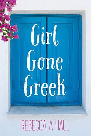 Girl Gone Greek by Rebecca  Hall