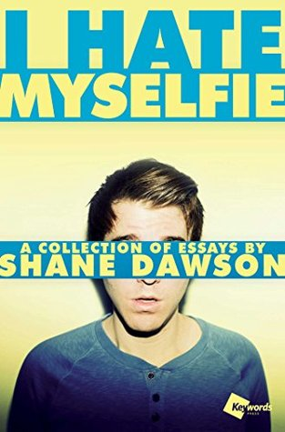 shane essays Free 2-day shipping on qualified orders over $35 buy i hate myselfie : a collection of essays by shane dawson at walmartcom.