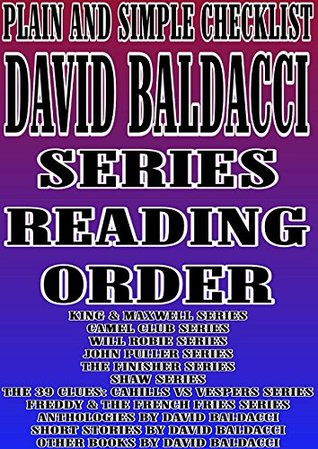 DAVID BALDACCI :SERIES READING ORDER : PLAIN AND SIMPLE CHECKLIST[KING & MAXWELL SERIES CAMEL CLUB SERIES WILL ROBIE SERIES JOHN PULLER SERIES THE FINISHER SERIES SHAW SERIES THE 39 CLUES]