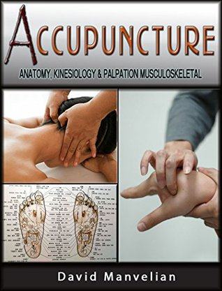 Acupuncture : Anatomy, Kinesiology and Palpation of Musculoskeletal