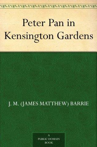 Peter Pan in Kensington Gardens by J.M. Barrie