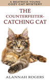 The Counterfeiter-Catching Cat by Alannah Rogers
