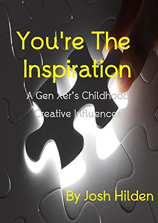 You're The Inspiration: A Gen Xer's Childhood Creative Influences