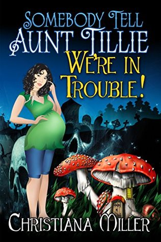 Image result for Somebody Tell Aunt Tillie We're In Trouble! by Christiana Miller