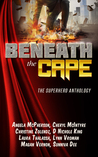 Beneath the Cape—The Superhero Anthology