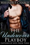 The Undercover Playboy by Miranda P. Charles