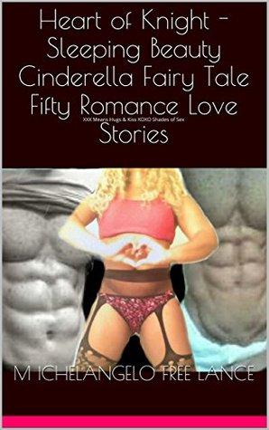 Heart of Knight - Sleeping Beauty Cinderella Fairy Tale Fifty Romance Love Stories: XXX Means Hugs & Kiss XOXO Shades of Sex (Good Knight Kiss Book 24)