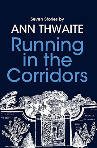 Running in the Corridors: Seven Stories by Ann Thwaite