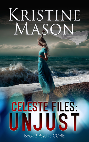 Ebook Celeste Files: Unjust by Kristine Mason TXT!