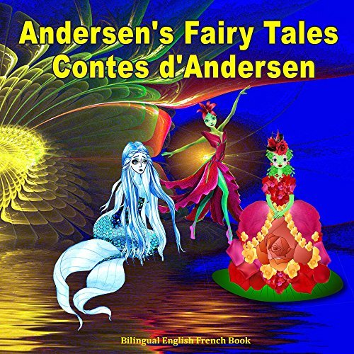 Andersen's Fairy Tales. Contes d'Andersen. Bilingual English French book: Dual Language Illustrated book for Children