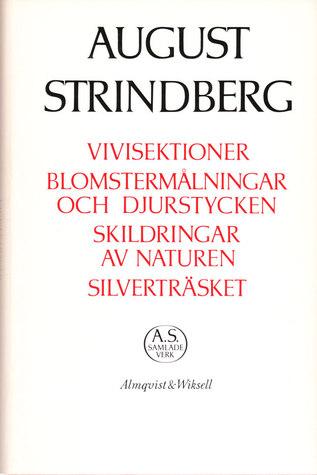 Vivisektioner ; Blomstermålningar och djurstycken ; Skildringar av naturen ; Silverträsket