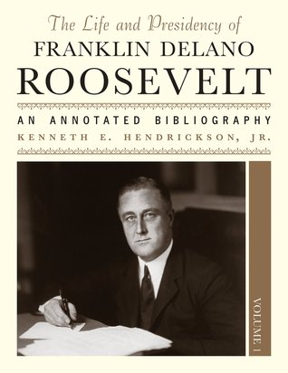 The Life and Presidency of Franklin Delano Roosevelt: An Annotated Bibliography (3 volume set)