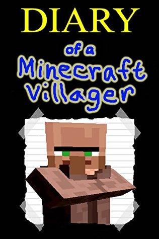 Minecraft: Diary of a Minecraft Villager (Minecraft Diaries, Minecraft Books, Minecraft Books for Children, Minecraft Books for Kids, Minecraft Stories, Minecraft Villager)