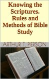 Knowing the Scriptures. Rules and Methods of Bible Study