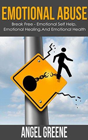 Emotional Abuse: Break Free - Emotional Self Help, Emotional Healing, and Emotional Health