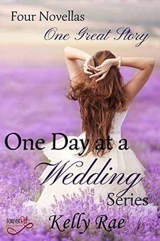 One day at a wedding series: four novellas, one great story by Kelly Rae
