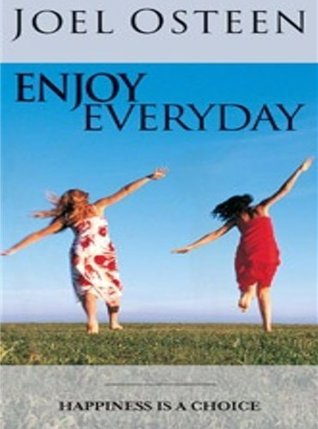 Enjoy Everyday: Happiness Is a Choice!