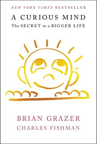 A Curious Mind The Secret To A Bigger Life By Brian Grazer