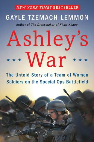ashley-s-war-the-untold-story-of-a-team-of-women-soldiers-on-the-special-ops-battlefield