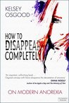 How to Disappear Completely by Kelsey Osgood